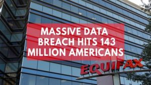 Equifax 300x169 - Biggest Data Breaches of All the Time in the World